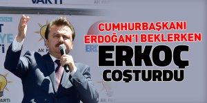 Cumhurbaşkanı Erdoğan'ı beklerken, Erkoç coşturdu