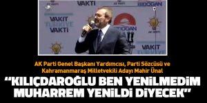 """Ünal, """"Kılıçdaroğlu ben yenilmedim Muharrem yenildi diyecek"""""""
