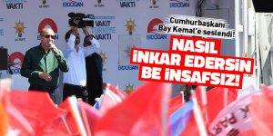 """Erdoğan """"Nasıl inkar edersin, be insafsız!"""""""