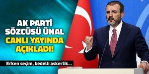 AK Parti Sözcüsü Ünal canlı yayında açıkladı! Erken seçim, bedelli askerlik...