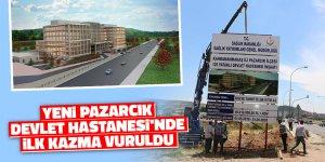 Yeni Pazarcık Devlet Hastanesi'nde ilk kazma vuruldu