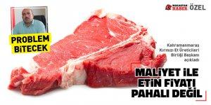 Maliyet ile etin fiyatı pahalı değil