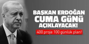 Başkan Erdoğan Cuma günü açıklayacak! 400 proje 100 günlük plan!
