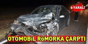 Otomobil römorka çarptı: 6 yaralı