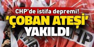 CHP'de istifa depremi! 'Çoban ateşi yakıldı'