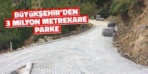 Büyükşehir'den 3 milyon metrekare parke