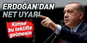 Erdoğan'dan net uyarı: Kimse bu teklifle gelmesin