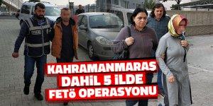 Kahramanmaraş dahil 5 ilde FETÖ operasyonu: 9 gözaltı