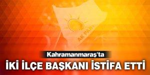 Kahramanmaraş'ta iki ilçe başkanı istifa etti