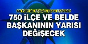 AK Parti'de 750 ilçe ve belde başkanının yarısı değişecek