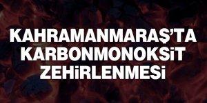 Kahramanmaraş'ta karbonmonoksit zehirlenmesi