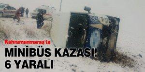 Kahramanmaraş'ta minibüs kazası! 6 yaralı