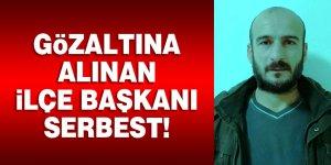 Gözaltına alınan ilçe başkanı serbest!