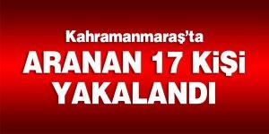 Kahramanmaraş'ta aranan 17 kişi yakalandı