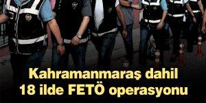 Kahramanmaraş dahil 18 ilde FETÖ operasyonu