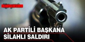 AK Partili başkan silahlı saldırıda yaralandı