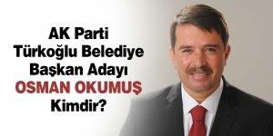 AK Parti Türkoğlu Belediye Başkan Adayı Osman Okumuş Kimdir?
