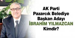 Pazarcık Belediye Başkan Adayı İbrahim Yılmazcan Kimdir?