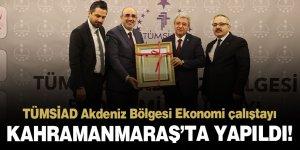 TÜMSİAD Akdeniz Bölgesi Ekonomi çalıştayı Kahramanmaraş'ta yapıldı!