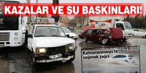 Kazalar ve su baskınları! Kahramanmaraş'ta sağanak yağış