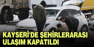 Kayseri'de şehirlerarası ulaşım kapatıldı