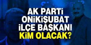 AK Parti Onikişubat ilçe Başkanı kim olacak?