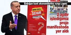 Erdoğan kent ekonomilerine vurgu yaptı! 2 aydır işlediğimiz proje manifestoda yer aldı