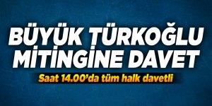 Büyük Türkoğlu mitingine davet