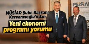 MÜSİAD Şube Başkanı Kervancıoğlu'ndan yeni ekonomi programı yorumu
