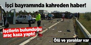 İşçilerin bulunduğu araç kaza yaptı! Ölü ve yaralılar var