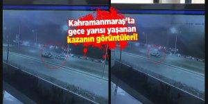 Kahramanmaraş'ta gece yarısı yaşanan kazanın görüntüleri!