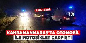 Kahramanmaraş'ta otomobil ile motosiklet çarpıştı: 1 ölü, 1 yaralı