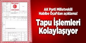 Milletvekili Habibe Öçal'dan açıklama! Tapu İşlemleri Kolaylaşıyor