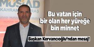 Başkan Kervancıoğlu'ndan mesaj! Bu vatan için bir olan her yüreğe bin minnet