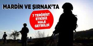 Mardin ve Şırnak'ta 7 terörist etkisiz hale getirildi