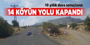 10 yıllık dava sonuçlandı 14 köyün yolu kapandı