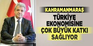 Kahramanmaraş Türkiye ekonomisine çok büyük katkı sağlıyor