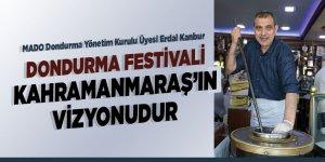 Dondurma festivali Kahramanmaraş'ın vizyonudur