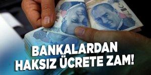 Bankalardan haksız ücrete zam!