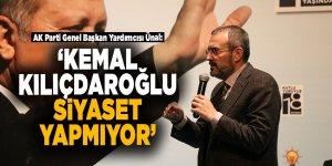 Ünal: 'Kemal Kılıçdaroğlu siyaset yapmıyor'
