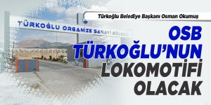 OSB Türkoğlu'nun lokomotifi olacak