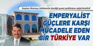 Bugün emperyalist güçlere karşı mücadele eden bir Türkiye var