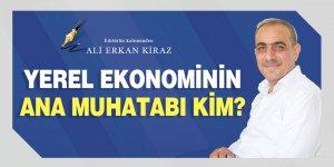 Ali Erkan Kiraz yazdı... Yerel ekonominin ana muhatabı kim?