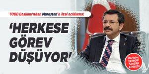 TOBB Başkanı'ndan Maraştan'a özel açıklama! 'Herkese görev düşüyor'