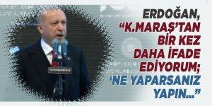 """Erdoğan, """"Kahramanmaraş'tan bir kez daha ifade ediyorum; 'ne yaparsanız yapın…"""""""
