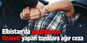 Elbistan'da uyuşturucu ticareti yapan zanlılara ağır ceza