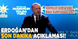Erdoğan'dan son dakika açıklaması! 'Omuz üstünde baş kalmayacak!'