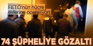 FETÖ'nün hücre evlerine operasyon: 74 gözaltı