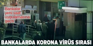Bankalarda korona virüs sırası