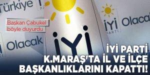 İyi Parti Kahramanmaraş'ta il ve ilçe başkanlıklarını kapattı!